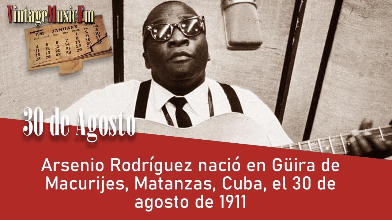 Arsenio Rodríguez nació en Güira de Macurijes, Matanzas, Cuba, el 30 de agosto de 1911