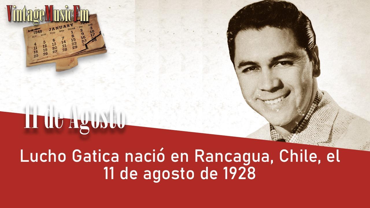 Lucho Gatica nació en Rancagua, Chile, el 11 de agosto de 1928