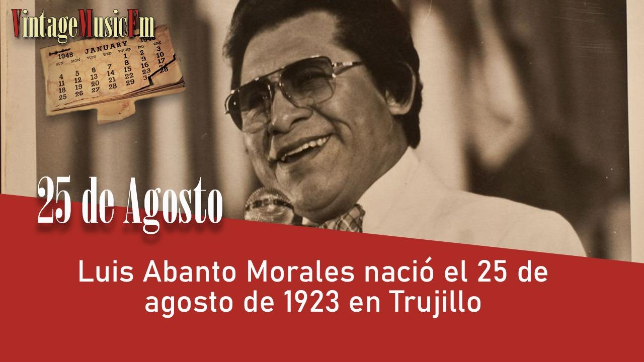 Luis Abanto Morales nació el 25 de agosto de 1923 en Trujillo