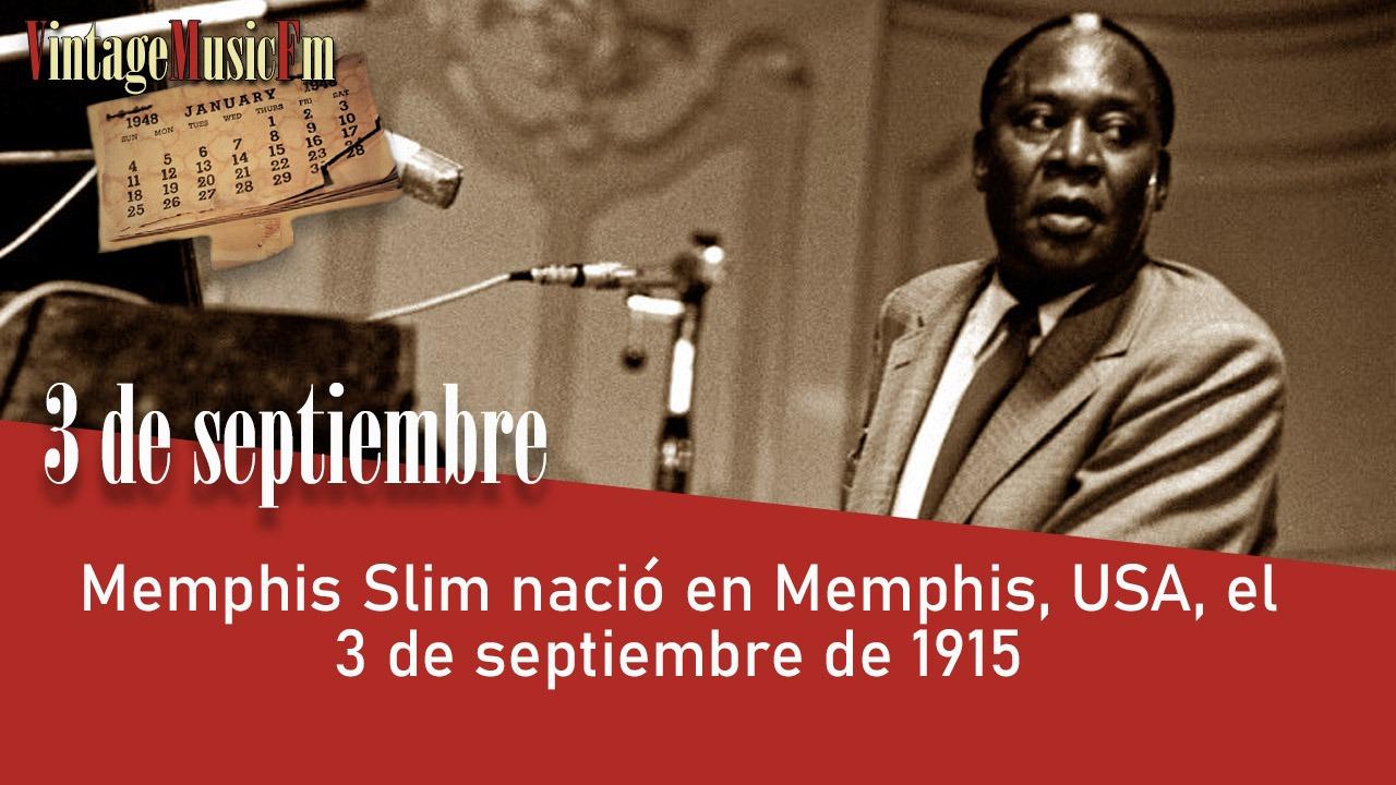 Memphis Slim nació en Memphis, USA,  el 3 de septiembre de 1915