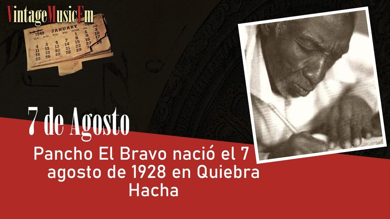 Pancho El Bravo nació el 7 de agosto de 1928 en Quiebra Hacha