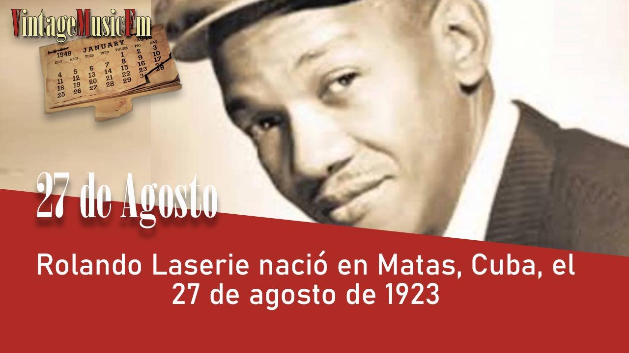 Rolando Laserie nació en Matas, Cuba, el 27 de agosto de 1923