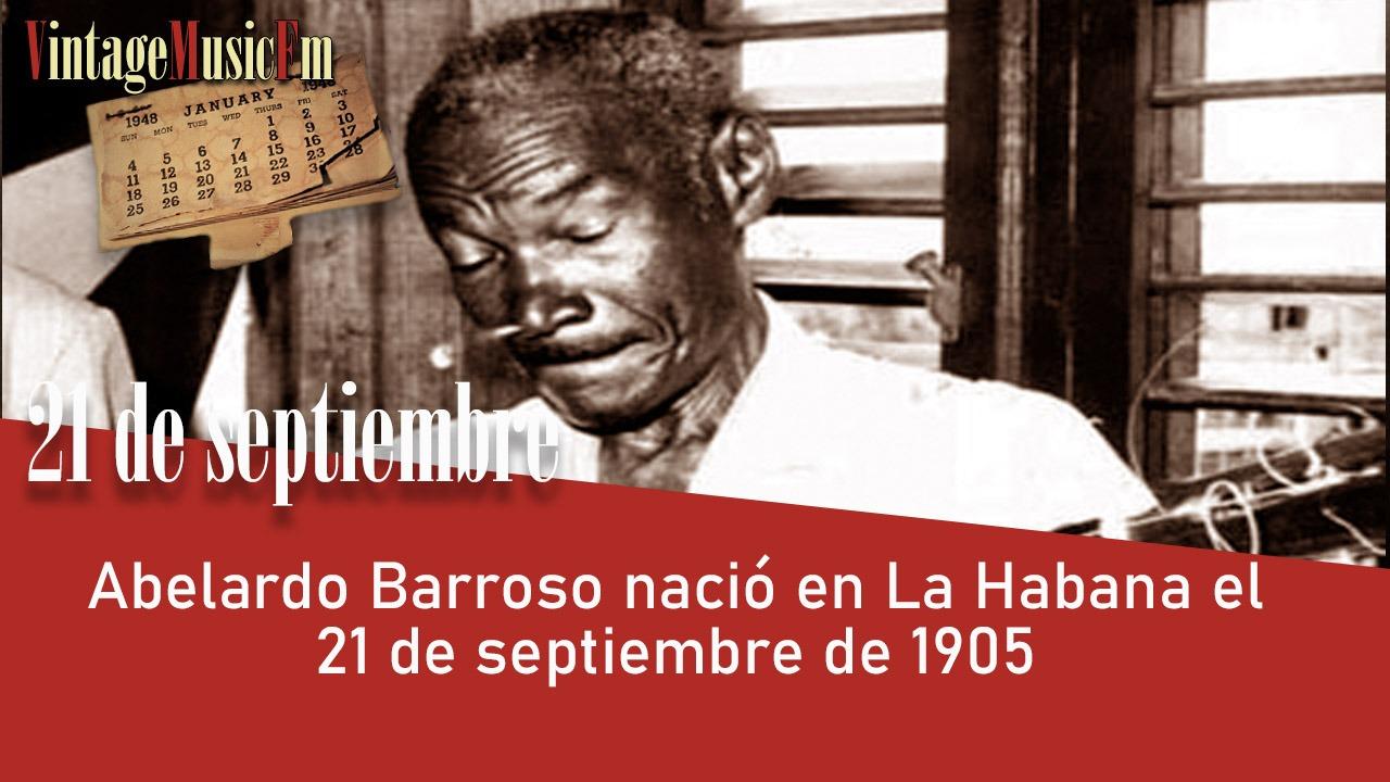Abelardo Barroso nació en La Habana el 21 de septiembre de 1905