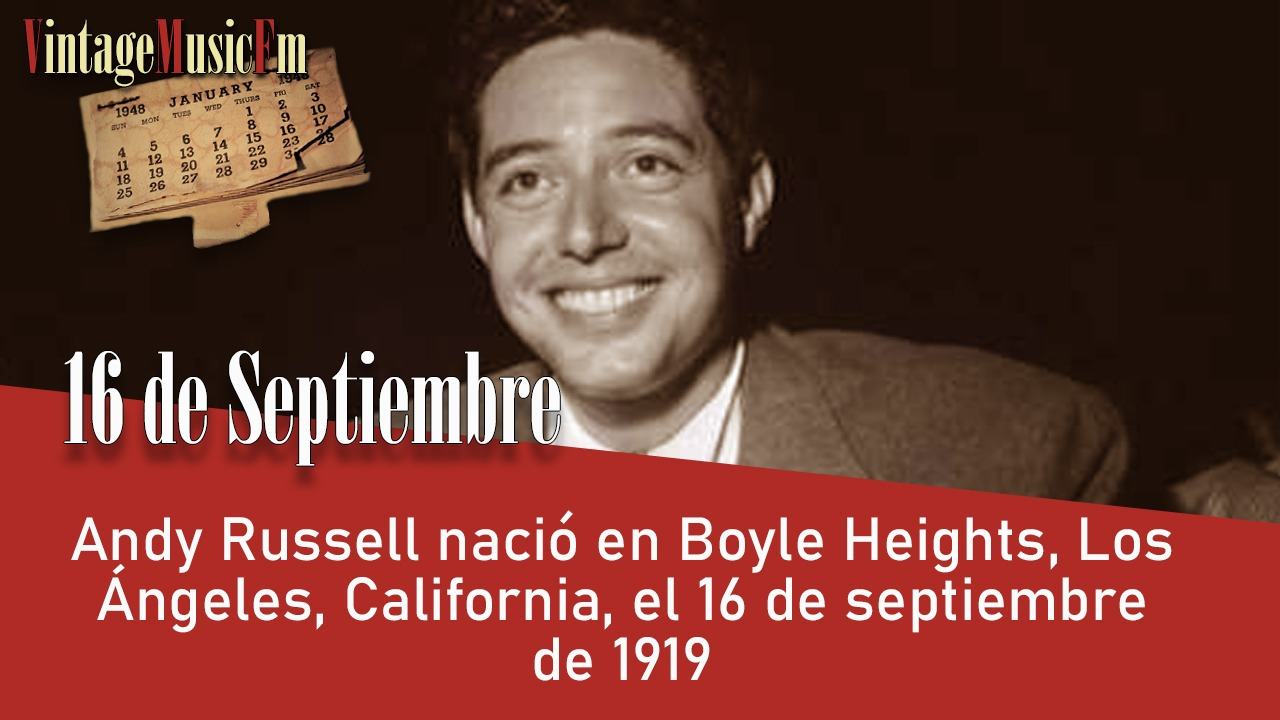 Andy Russell nació en Boyle Heights, Los Ángeles, California, el 16 de septiembre de 1919