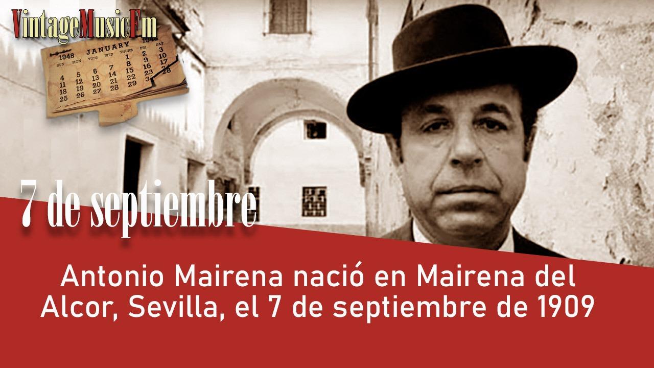 Antonio Mairena nació en Mairena del Alcor, Sevilla, el 7 de septiembre de 1909