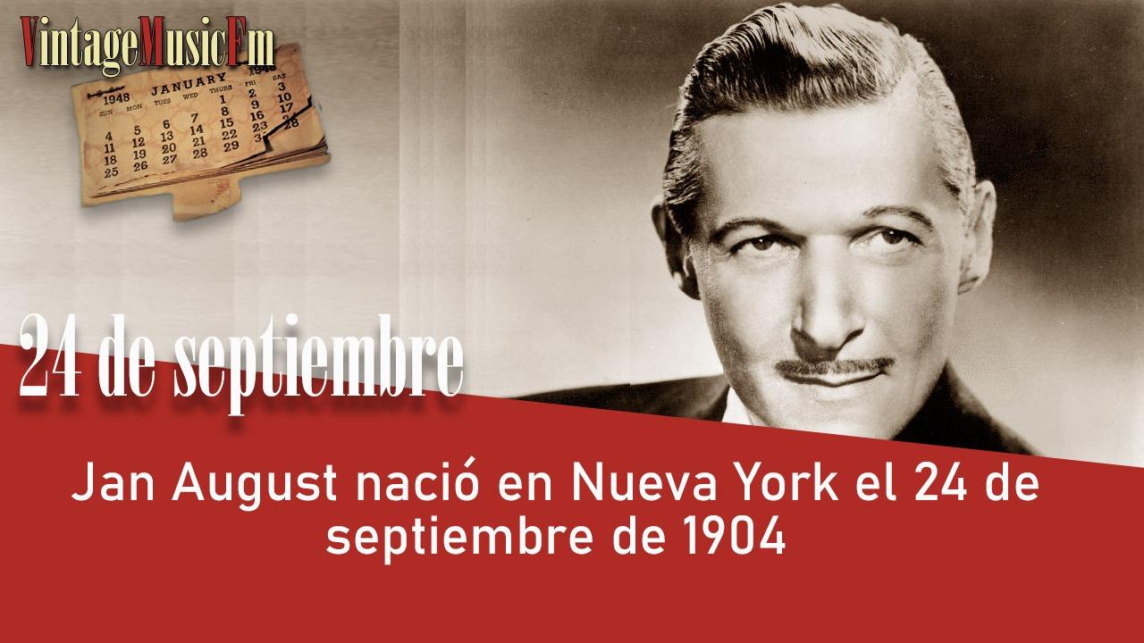Jan August nació en Nueva York el 24 de septiembre de 1904