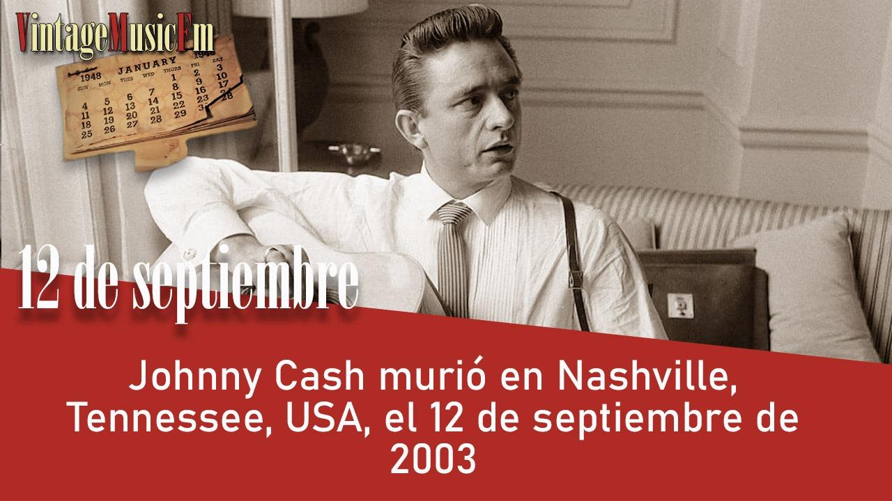 Johnny Cash murió en Nashville, Tennessee, USA, el 12 de septiembre de 2003