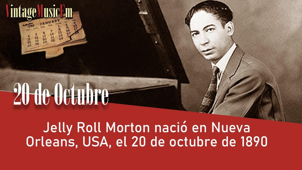 Jelly Roll Morton nació en Nueva Orleans, USA, el 20 de octubre de 1890,