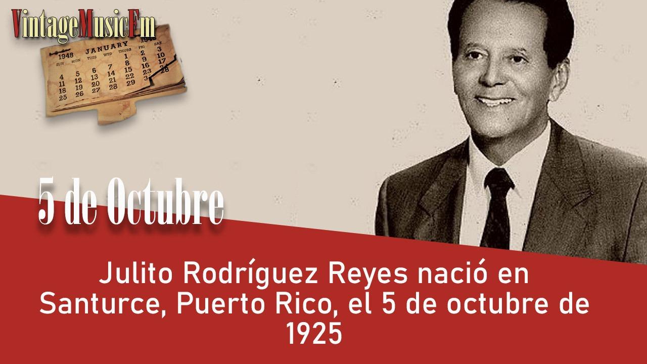 Julito Rodríguez Reyes nació en Santurce, Puerto Rico, el 5 de octubre de 1925