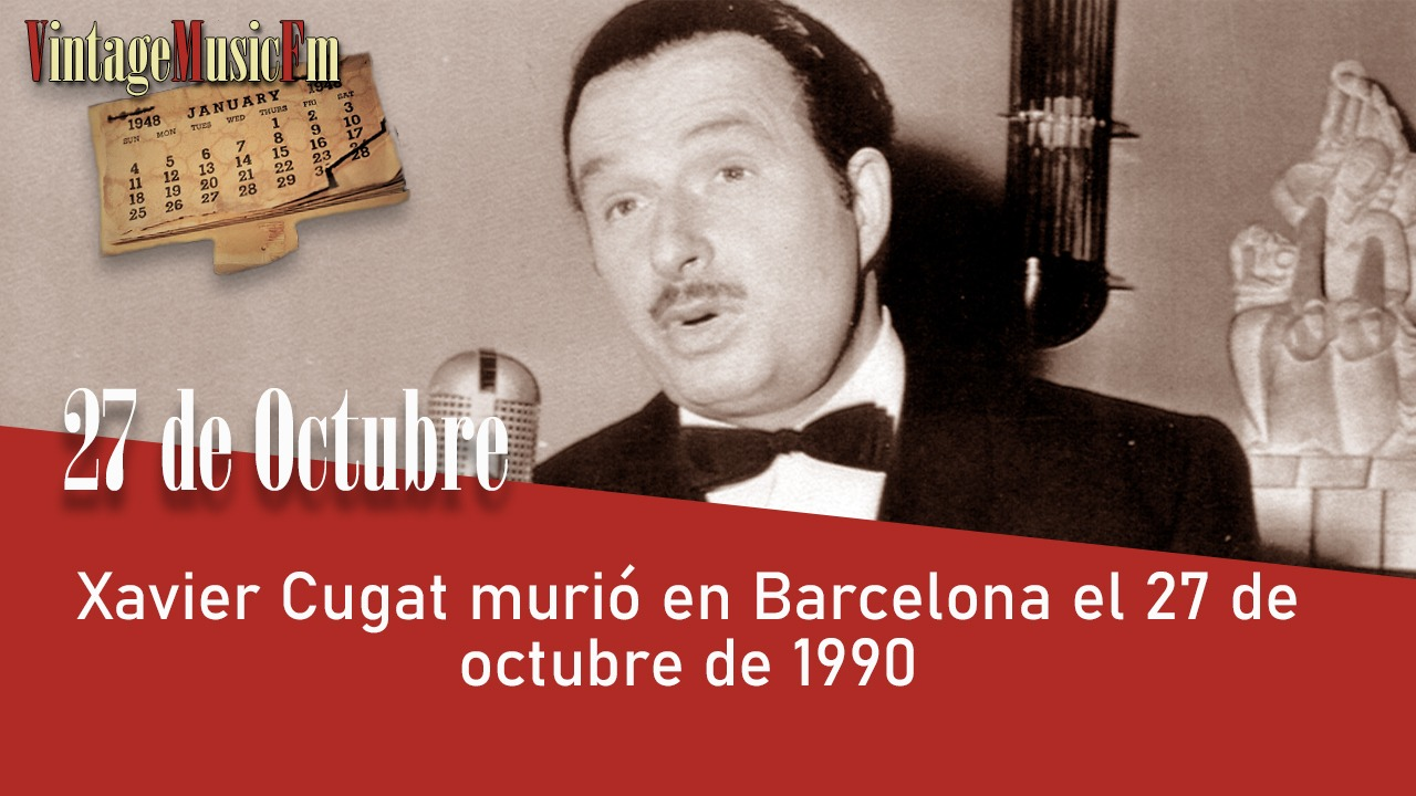 Xavier Cugat murió en Barcelona el 27 de octubre de 1990