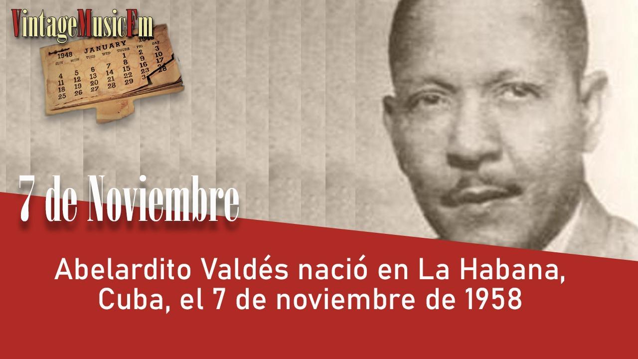 Abelardito Valdés nació en La Habana, Cuba, el 7 de noviembre de 1911
