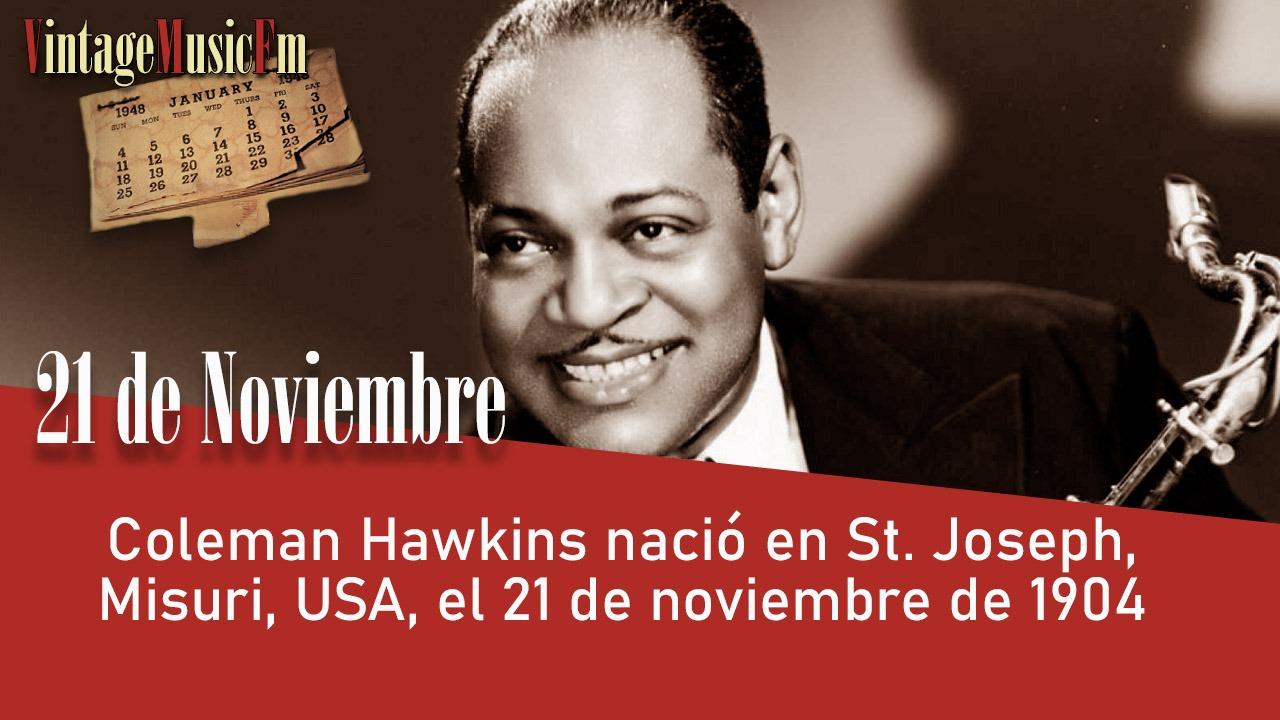 Coleman Hawkins nació en St. Joseph, Misuri, USA, el 21 de noviembre de 1904
