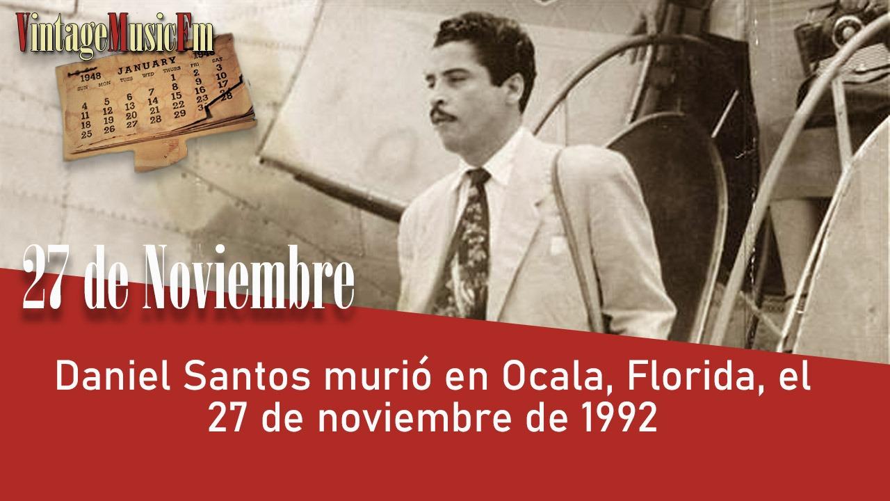 Daniel Santos murió en Ocala, Florida, el 27 de noviembre de 1992