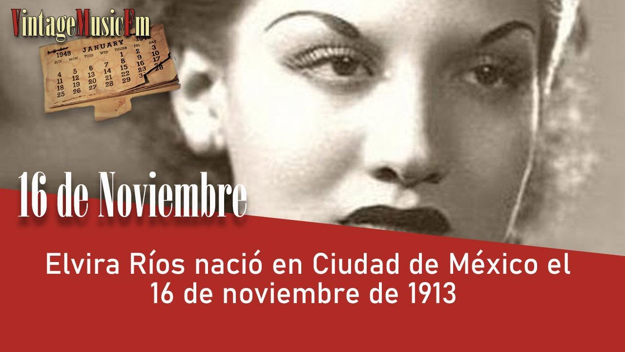 Elvira Ríos nació en Ciudad de México el 16 de noviembre de 1913