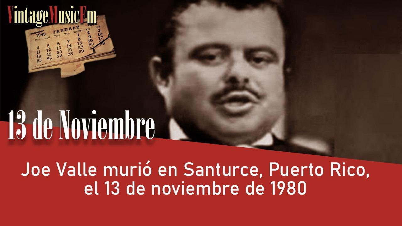 Joe Valle murió en Santurce, Puerto Rico, el 13 de noviembre de 1980