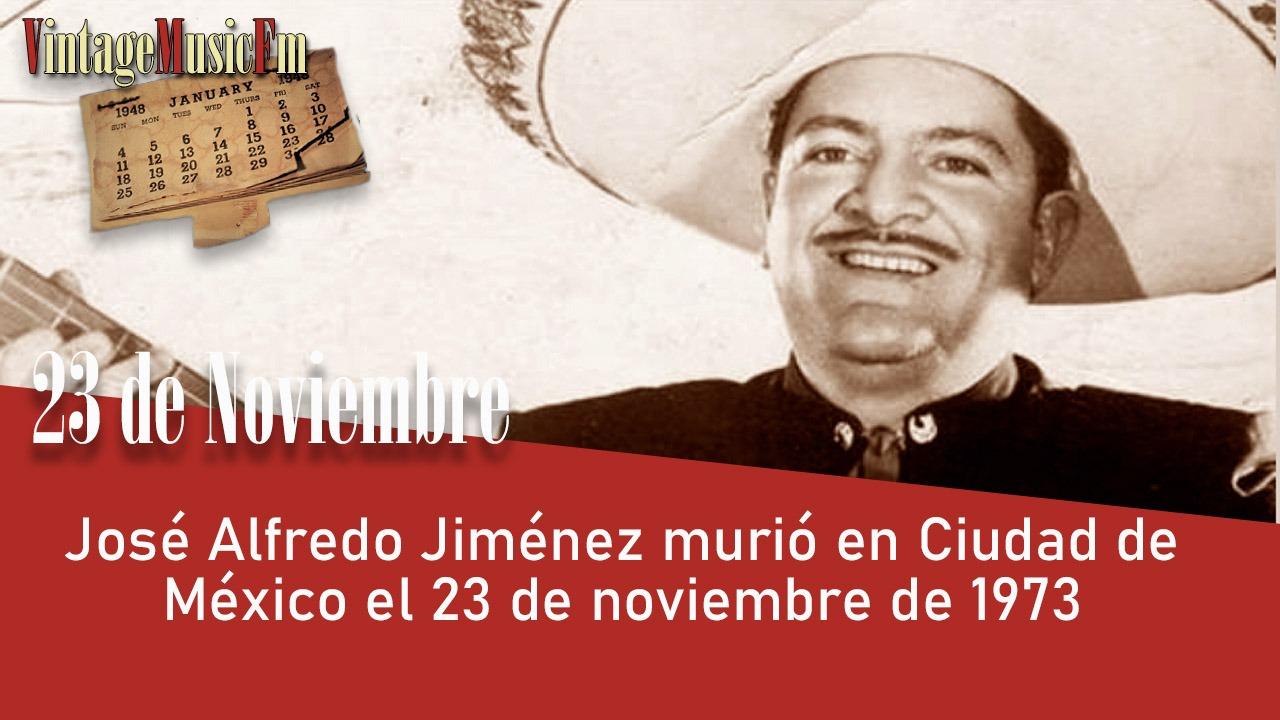 José Alfredo Jiménez murió en Ciudad de México el 23 de noviembre de 1973