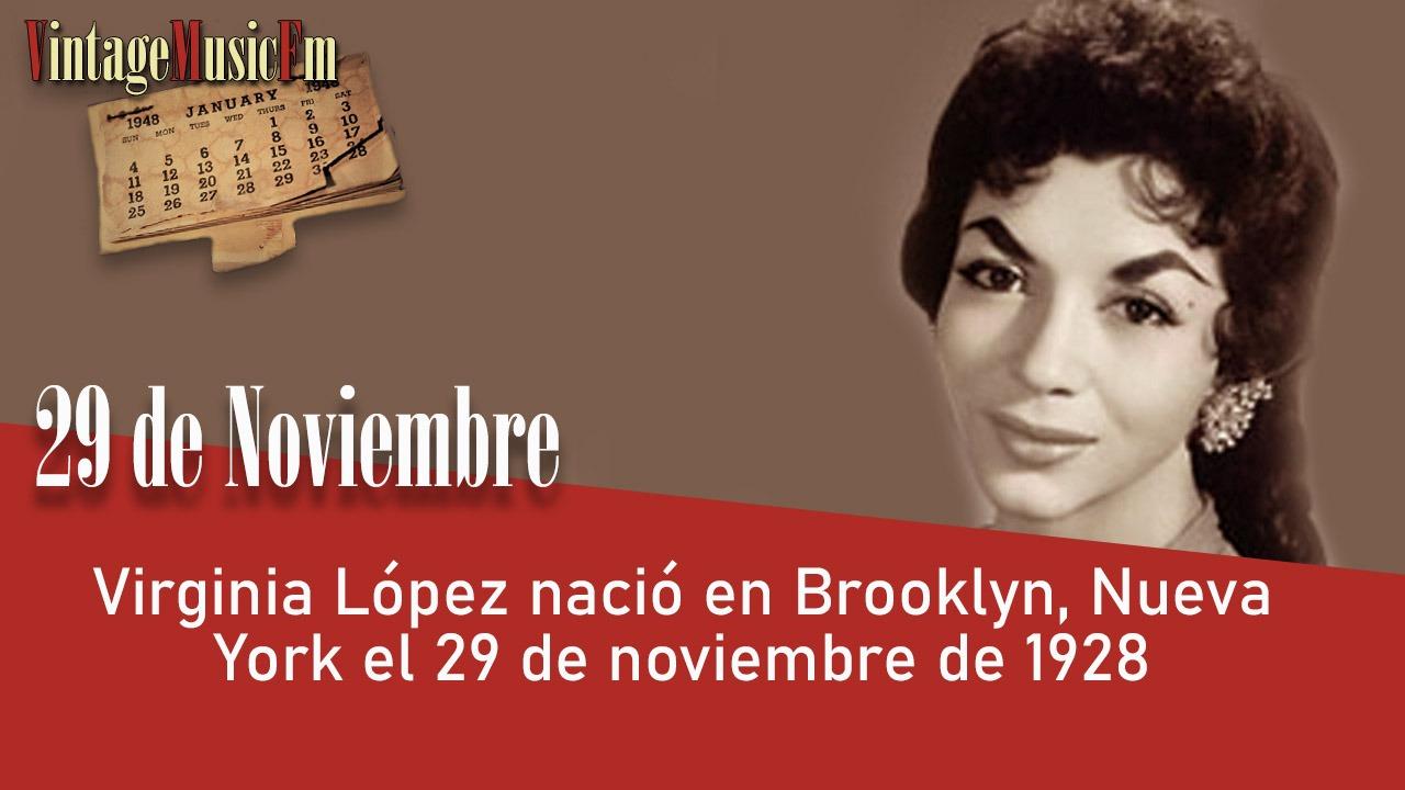 Virginia Lópeznació en Brooklyn, Nueva York el 29 de noviembre de 1928