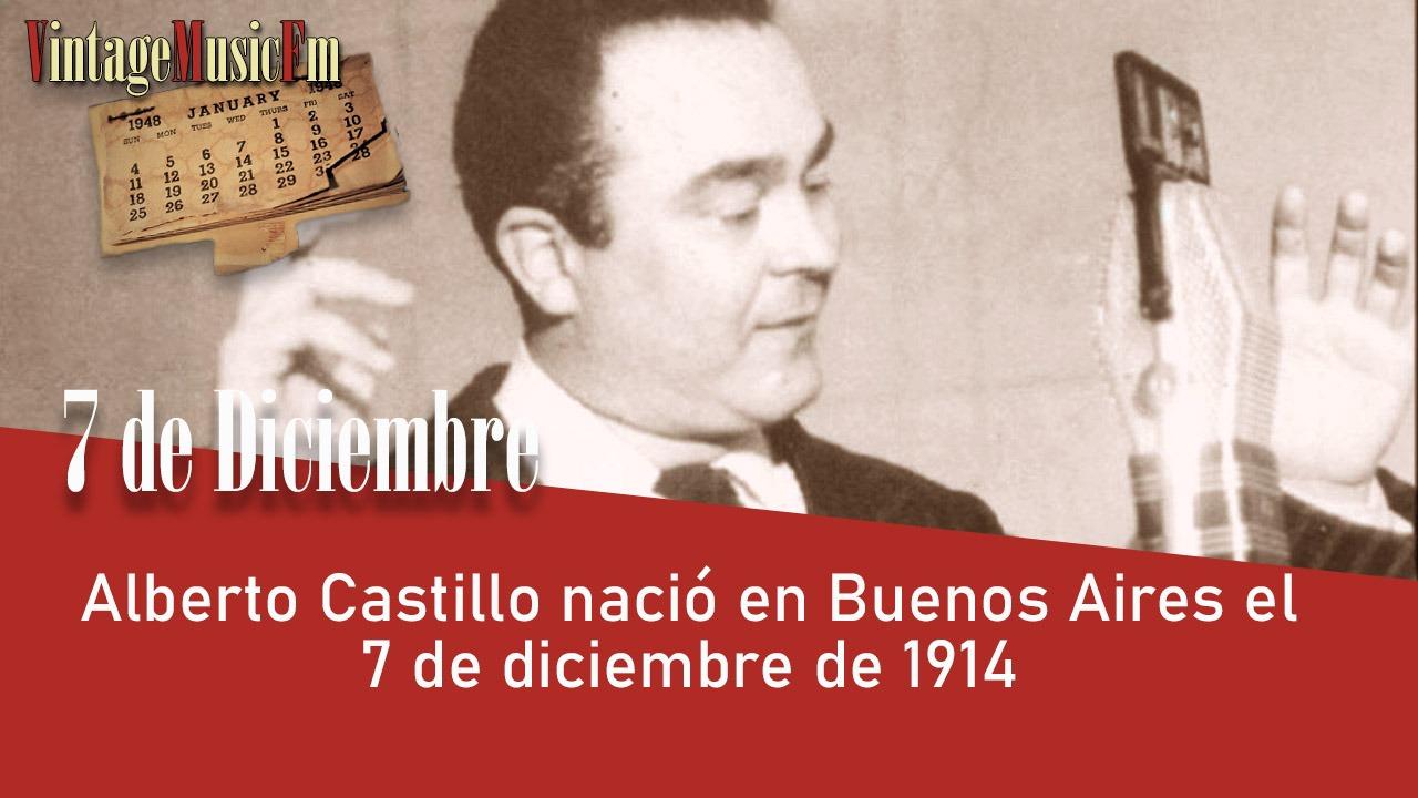 Alberto Castillo nació en Buenos Aires el 7 de diciembre de 1914