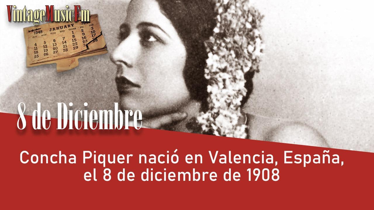 Concha Piquer nació en Valencia, España, el 8 de diciembre de 1908