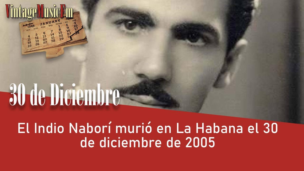 El Indio Naborí murió en La Habana el 30 de diciembre de 2005