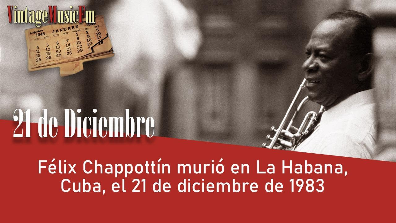 Félix Chappottín murió en La Habana, Cuba, el 21 de diciembre de 1983