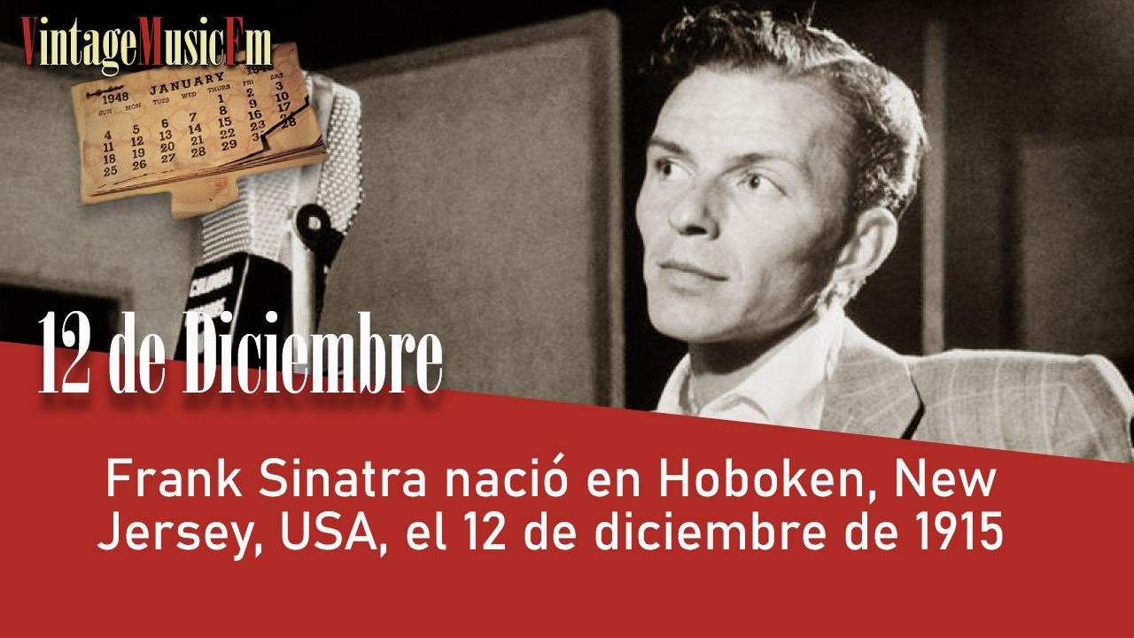 Frank Sinatra nació en Hoboken, New Jersey, USA, el 12 de diciembre de 1915
