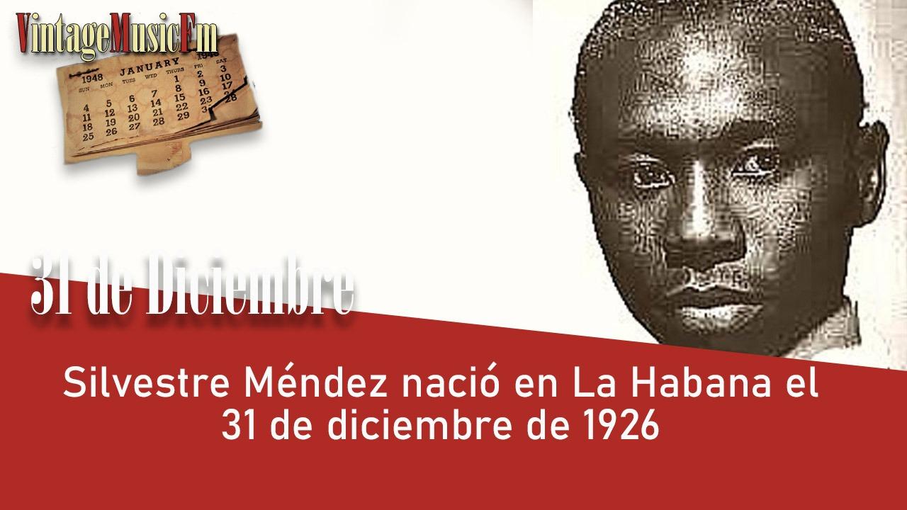 Silvestre Méndez nació en La Habana el 31 de diciembre de 1926