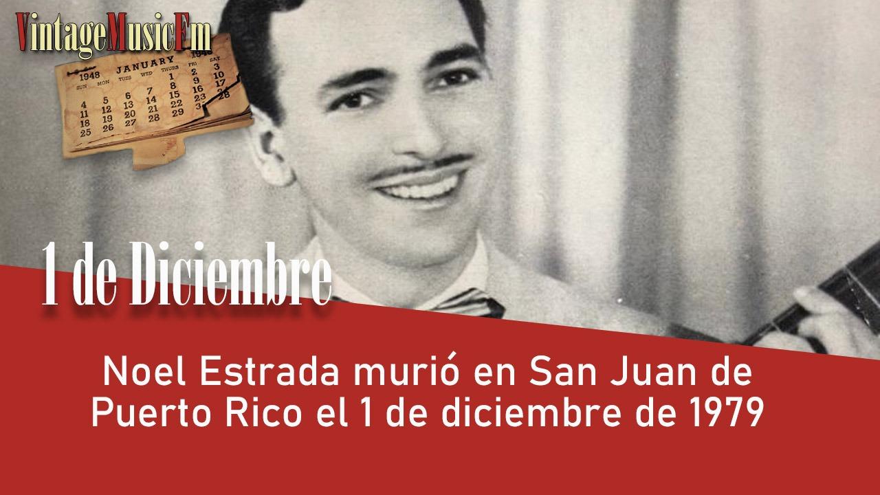 Noel Estrada murió en San Juan de Puerto Rico el 1 de diciembre de 1979