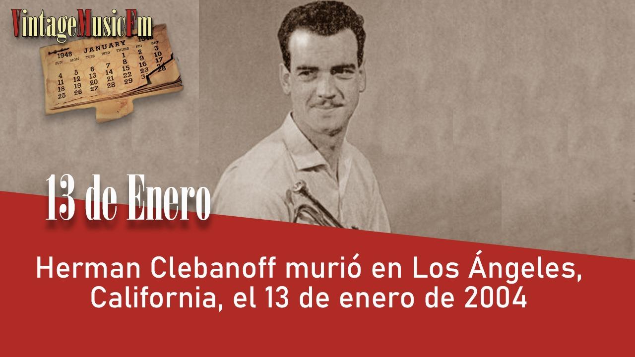 Herman Clebanoff murió en Los Ángeles, California, el 13 de enero de 2004