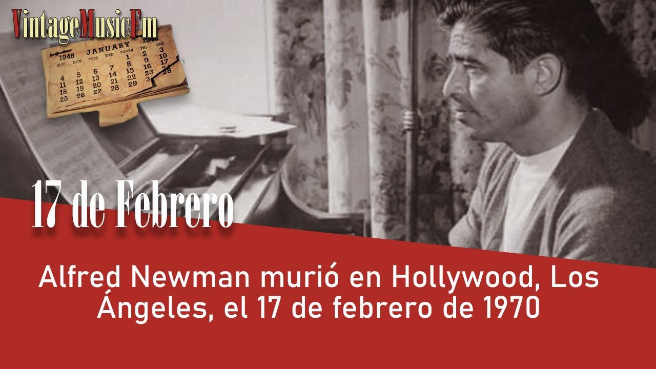 Alfred Newman murió en Hollywood, Los Ángeles, el 17 de febrero de 1970