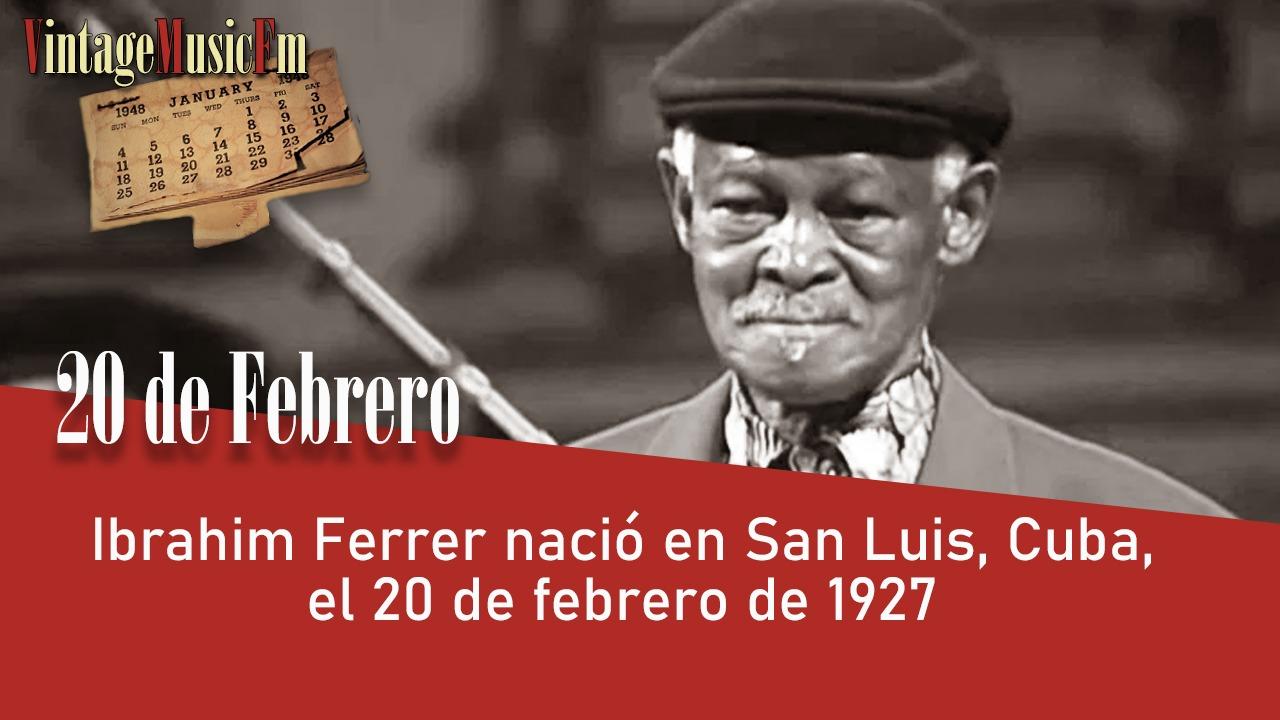 Ibrahim Ferrer nació en San Luis, Cuba, el 20 de febrero de 1927