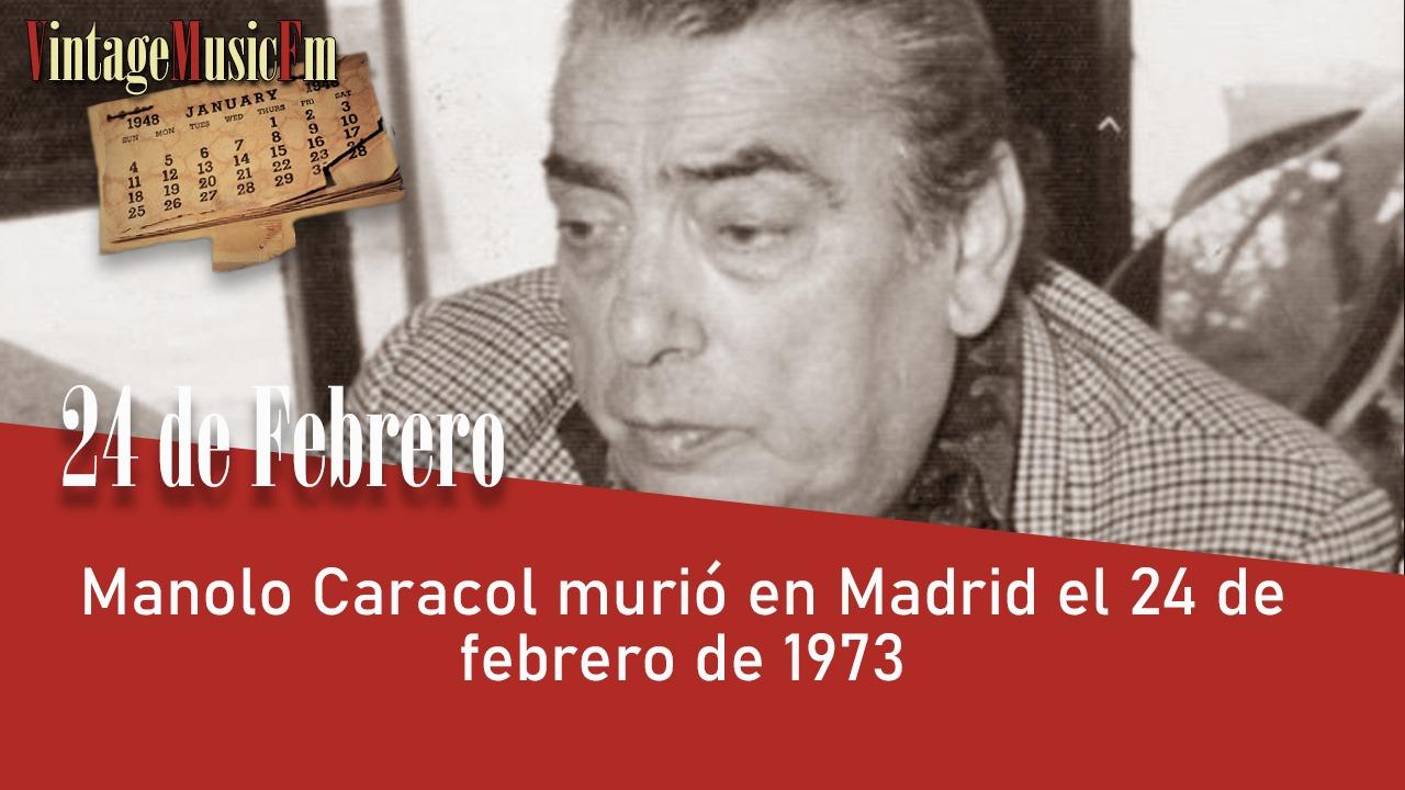 Manolo Caracol murió en Madrid el 24 de febrero de 1973