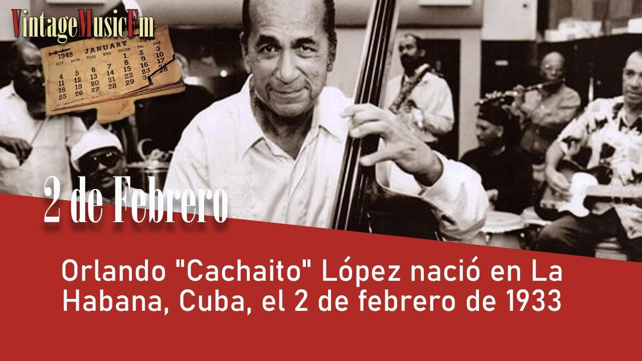 Orlando «Cachaíto» López nació en La Habana, Cuba, el 2 de febrero de 1933