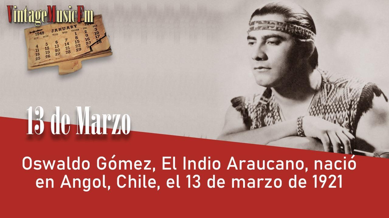 Oswaldo Gómez, El Indio Araucano, nació en Angol, Chile, el 13 de marzo de 1921