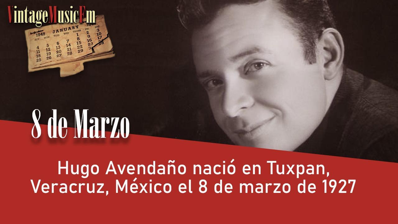 Hugo Avendaño nació en Tuxpan, Veracruz, México el 8 de marzo de 1927