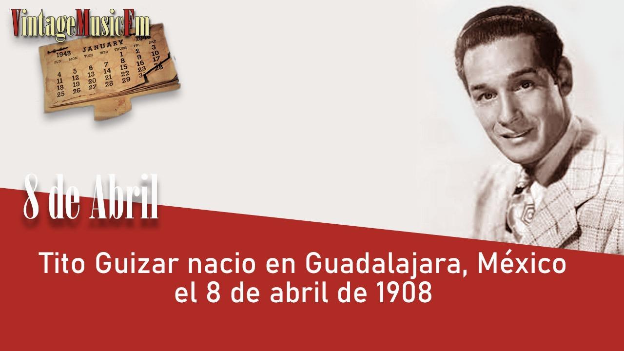 Tito Guizar nació en Guadalajara, México, el 8 de abril de 1908