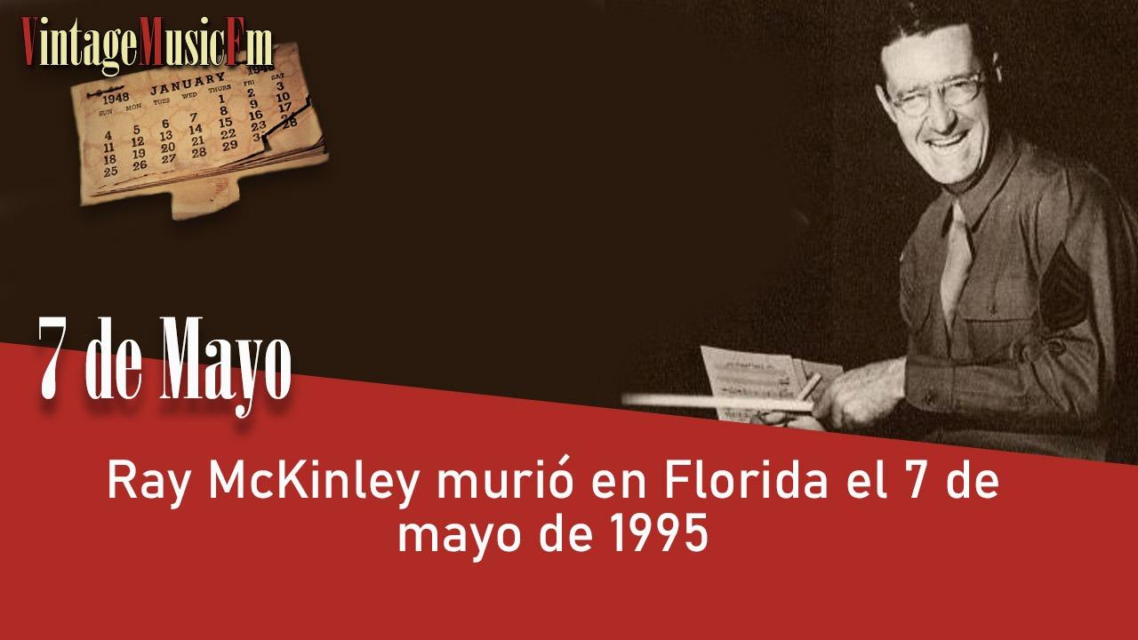 Ray McKinley murió en Florida el 7 de mayo de 1995