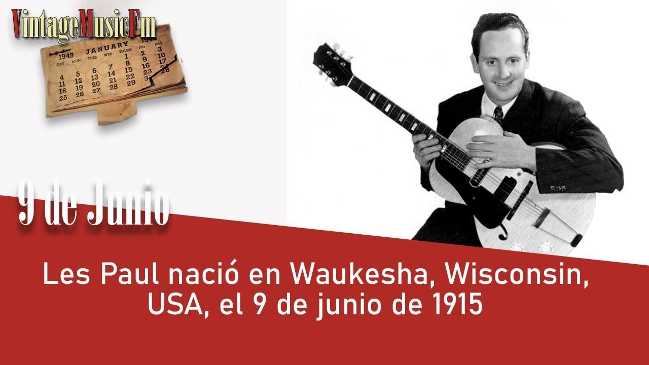 Les Paul nació en Waukesha, Wisconsin, USA, el 9 de junio de 1915