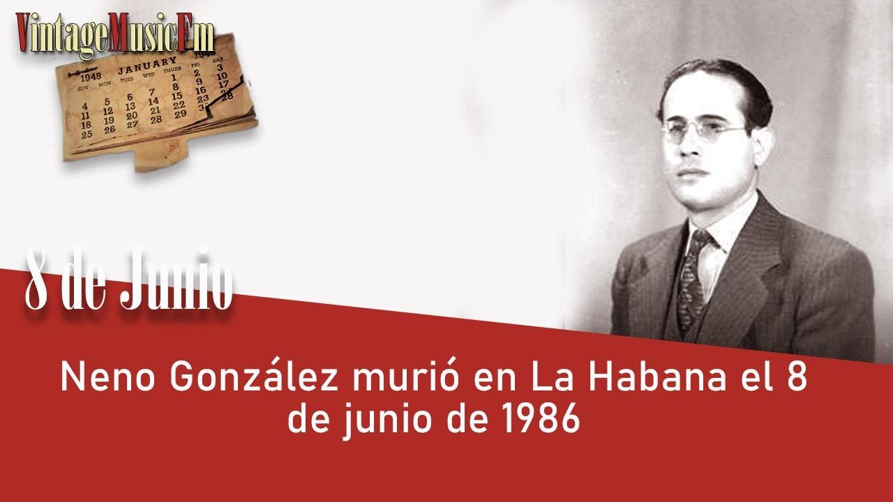 Neno González murió en La Habana el 8 de 1986 junio