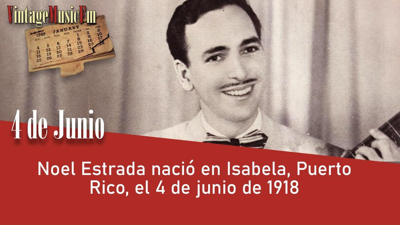 Noel Estrada nació en San Juan de Puerto Rico el 4 de junio de 1918