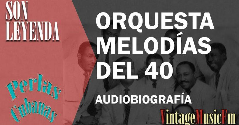 BREVE AUDIOBIOGRAFÍA DE LA ORQUESTA MELODIAS DEL 40
